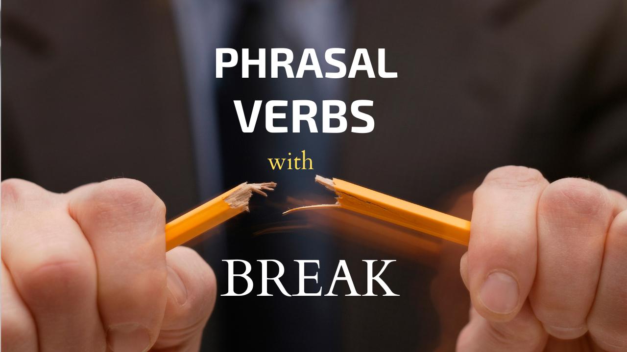 Phrasal Verbs with break to improve English speaking